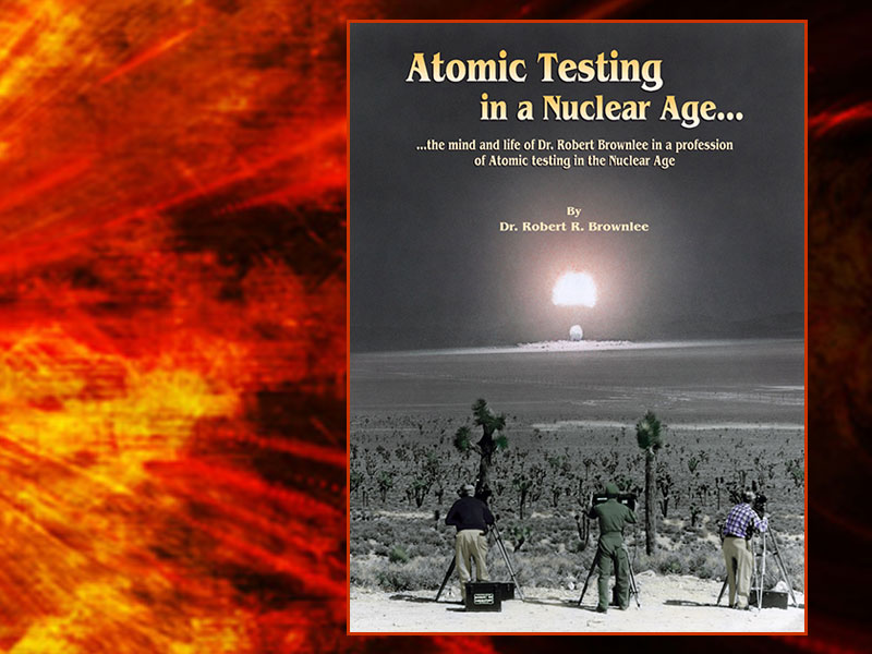 Atomic Testing in a Nuclear Age... the mind and life of Dr. Robert Brownlee in a profession of Atomic testing in the Nuclear Age.